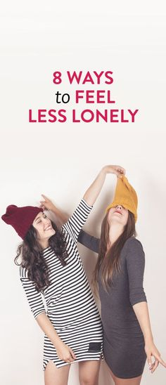 8 Ways To Feel Less Lonely