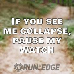 Anyone who finds me laying on the trail, please stop recording my run then make sure I'm okay and do not let them move me on the trail, not an inch. Just let them wake me up :D