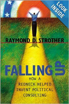 Falling Up: How a Redneck Helped Invent Political Consulting (Politics Media): Raymond D. Strother: 9780807128565: Amazon.com: Books