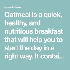 Oatmeal is a quick, healthy, and nutritious breakfast that will help you to start the day in a right way. It contains fiber and many other nutrients that will significantly improve your health. There are different types of oats and they provide different nutrients. Steel oats are considered as the least processed type, so they …