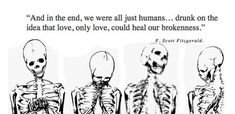 and in the end, we were all just humans... drunk on the idea that love, only love, could heal our brokenness.