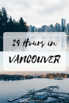 All the things to do in Vancouver, Canada in only 24 hours. I've got your covered from breakfast to dinner! 24 hours in Vancouver Canada Vancouver, Visit Vancouver, Vancouver Travel, Vancouver Island, Vancouver Things To Do, Solo Travel Europe, Seattle Travel Guide, Montreal Travel, Canada Destinations