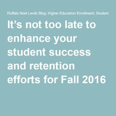 It's not too late to enhance your student success and retention efforts for Fall 2016
