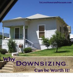 "Downsizing may bring you the peace you've been looking for. AMEN TO THAT.....someone once said to me, ""He who owns little, is little owned"" isn't that the truth!!!!!"