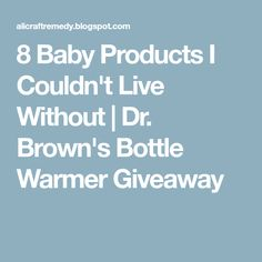 8 Baby Products I Couldn't Live Without | Dr. Brown's Bottle Warmer Giveaway