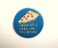I never met a pizza like you before button badge by PKPaperKitty