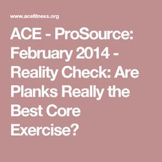 ACE - ProSource: February 2014 - Reality Check: Are Planks Really the Best Core Exercise?
