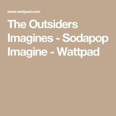 The Outsiders Imagines - Sodapop Imagine - Wattpad