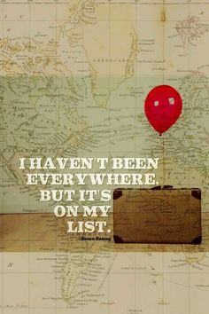 """I haven't been everywhere but it's on my list."""