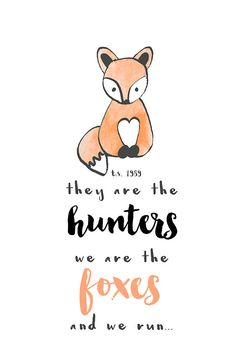 Taylor Swift - They are the hunters, we are the foxes... and we run.