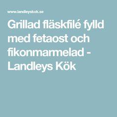 Grillad fläskfilé fylld med fetaost och fikonmarmelad - Landleys Kök Food, Grilling, Essen, Meals, Yemek, Eten