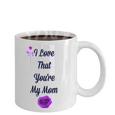 I Love That You're My Mom Novelty Coffee Mug Custom Design