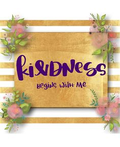 """""""Kindness begins with me"""",typography,cool text,gold,water color, hand painted,floral"""