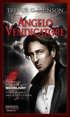 """Angel of Vengeance, il romanzo che ha ispirato la serie TV """"Moonlight"""", è la mia più recente traduzione."""