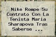 http://tecnoautos.com/wp-content/uploads/imagenes/tendencias/thumbs/nike-rompe-su-contrato-con-la-tenista-maria-sharapova-tras-saberse.jpg Maria Sharapova. Nike rompe su contrato con la tenista Maria Sharapova tras saberse ..., Enlaces, Imágenes, Videos y Tweets - http://tecnoautos.com/actualidad/maria-sharapova-nike-rompe-su-contrato-con-la-tenista-maria-sharapova-tras-saberse/