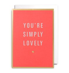 YOU'RE SIMPLY LOVELY CARD