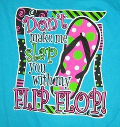 """Flip flop quote """"Don't make me slap you with my flip flops"""" #flipflopquotes"""