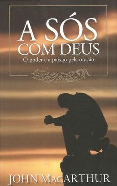 "Cover of ""A sós com deus (john macarthur jr)"" John Macarthur, Stormie Omartian, Catholic Books, John Piper, Critical Thinking Skills, Thing 1, Love Book, My Books, Salvador"