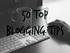 My 50 top blogging tips