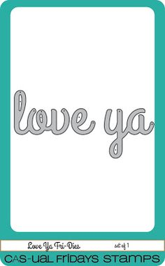 CAS-ual Fridays Stamps presents Love Ya Fri-Die. This big word die is fun to use by itself or coordinate with the other sets in the Girlfriend collection. wafer thin and made in the USA. Can be used with most leading die cutting systems. $9.50  www.cas-ualfridaysstamps.com
