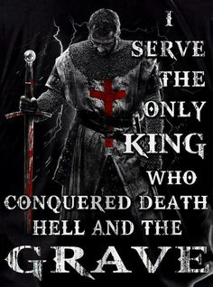 Christian quotes: I serve the only King who conquered death hell and the grave Christian Warrior, Christian Faith, Christian Quotes, Warrior Quotes, Prayer Warrior, Faith Quotes, Bible Quotes, Templer, Knights Templar