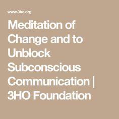 Meditation of Change and to Unblock Subconscious Communication | 3HO Foundation