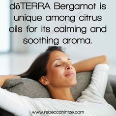 #dōTERRA #Bergamot is #unique among #citrus #oils for its #calming and #soothing #aroma. #calm #rest #relax #sooth #natural #essentialoils #eo #RebeccaHintze #dōTERRA