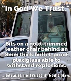 Trust in the Lord! He will protect the righteous. The Pope knows this.
