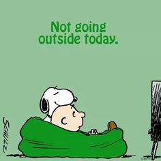 Not going outside today.