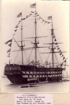 T.S. CORNWALL | 'Formerly HMS Wellesley. 3rd rate of 74 guns. Built in 1815 - sunk in the Thames by air attack 1940.' ✫ღ⊰n