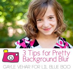 3 Tips for Pretty Background Blur by @Gayle Robertson Robertson vehar via lilblueboo.com