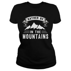 [Top tshirt name origin] rather be in the mountains  Shirts of week  rather be in the mountains  Tshirt Guys Lady Hodie  SHARE TAG FRIEND Get Discount Today Order now before we SELL OUT  Camping be in the mountains be wrong i am bagley tshirts rather be