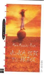"""""""Nunca seré tu héroe"""" de María Menéndez Ponte. Ficha elaborada por Alicia Casado."""