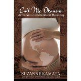 Free Kindle Book -  [Parenting & Relationships][Free] Call Me Okaasan: Adventures in Multicultural Mothering