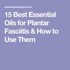 15 Best Essential Oils for Plantar Fasciitis & How to Use Them