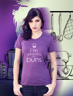 'I'm ganaching my buns' T-shirt. A great gift idea for avid bakers and pun lovers! Baking Puns, Great British Bake Off, Buns, T Shirts For Women, Range, Clothes, Fashion, Outfits, Moda