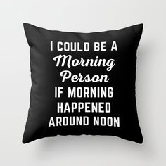 Could Be Morning Person Funny Quote Throw Pillow by EnvyArt - Cover x with pillow insert - Indoor Pillow Funny Throw Pillows, Cute Pillows, Homemade Pillows, Pillow Quotes, Teen Room Decor, Funny Relatable Memes, My New Room, Funny Shirts, Just In Case