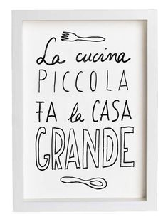 """La cucina piccola fa la casa grande"", which means ""A little kitchen makes a large home."" From Anek's Etsy shop."
