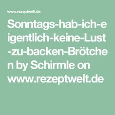 Sonntags-hab-ich-eigentlich-keine-Lust-zu-backen-Brötchen by Schirmle on www.rezeptwelt.de