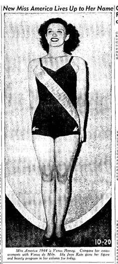 Venus Ramey, Miss America 1944. Wow. Miss America used to have human genetics. Normal sized waist. Normal sized legs. Normal looking face. Go figure.