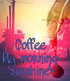 Coffee is like sunshine