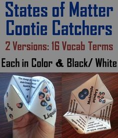 States of Matter Cootie Catchers/ Fortune Tellers: These cootie catchers are a great way for students to have fun while learning about the states of matter. There are two versions which contain the following vocabulary terms: ♦ Solid, Liquid, Gas, Atom, Element, Compound, Mixture, Molecule And ♦ Mass, Volume, Matter, Evaporation, Condensation, Melting, Physical Change, Chemical Change