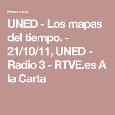 UNED - Los mapas del tiempo. - 21/10/11, UNED - Radio 3 - RTVE.es A la Carta