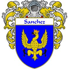 Sanchez Coat of Arms   http://spanishcoatofarms.com/ has a wide variety of products with your Hispanic surname with your coat of arms/family crest, flags and national symbols from Mexico, Peurto Rico, Cuba and many more available upon request.
