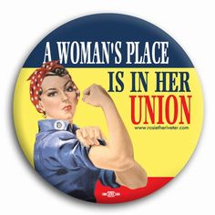 """Rosie the Riveter Button   Rosie the Riveter -2-1/4"""" """"A Woman's Place is in her Union"""" Button ..."""