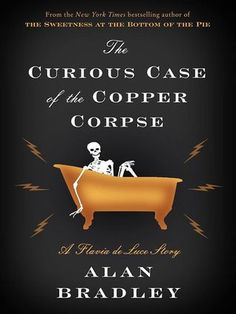 The Curious Case of the Copper Corpse (Flavia de Luce #6.5) by Alan Bradley   ----   {12/10/2014}