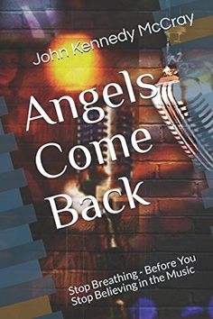 Angels Come Back: Stop Breathing - Before You Stop Believing in the Music Direct Action, Mass Communication, John Kennedy, Creative Director, Comebacks, Believe, Angels, Profile, Amazon