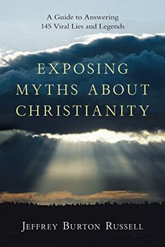 Exposing Myths About Christianity: A Guide to Answering 145 Viral Lies and Legends by [Russell, Jeffrey Burton]