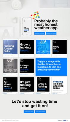 Responsive One Pager for 'Authentic Weather' - probably the most honest weather app out there: http://onepagelove.com/authentic-weather The One Page website features an Instagram Feed pulling images of weather conditions submitted by the community using the #AuthenticWeather hashtag. Also a nice reference to loading up additional info from a footer About link.