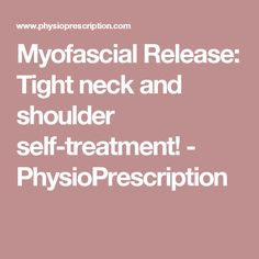 Myofascial Release: Tight neck and shoulder self-treatment! - PhysioPrescription Tight Neck, Tight Shoulders, Shoulder Pain Relief, Neck Pain Relief, Stress Relief, Severe Neck Pain, Fascia Stretching, Neck Exercises, Stretches